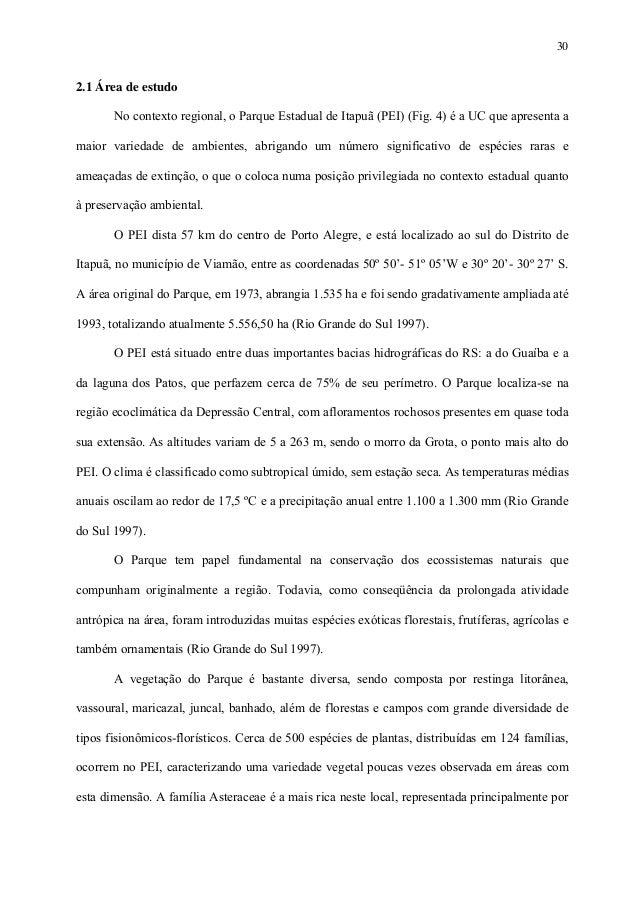 30  2.1 Área de estudo No contexto regional, o Parque Estadual de Itapuã (PEI) (Fig. 4) é a UC que apresenta a maior varie...