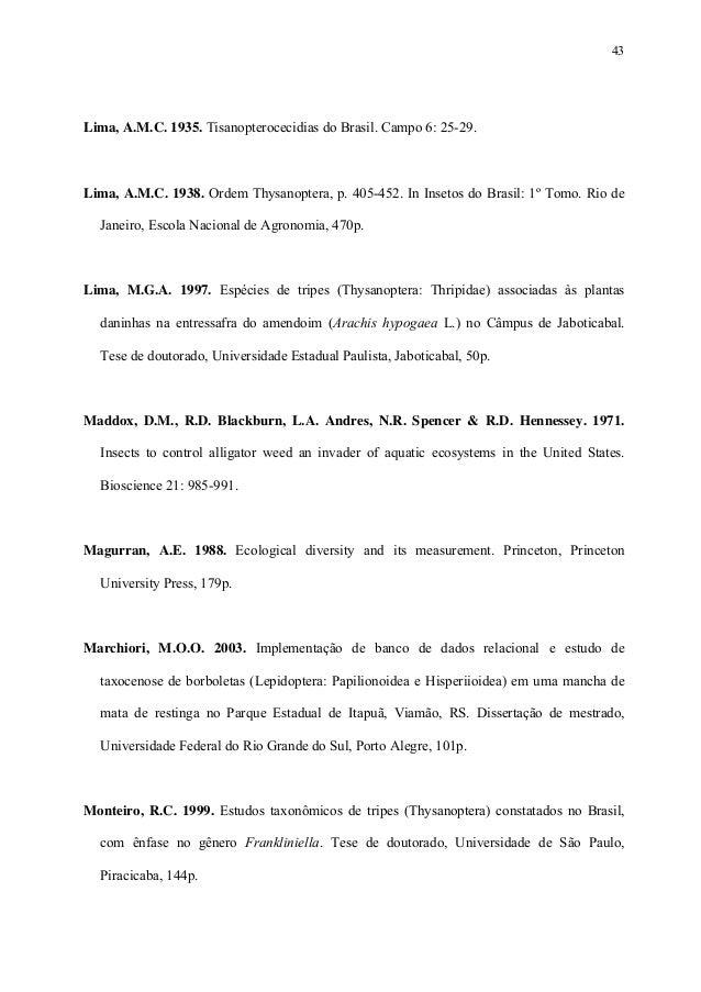 43  Lima, A.M.C. 1935. Tisanopterocecidias do Brasil. Campo 6: 25-29.  Lima, A.M.C. 1938. Ordem Thysanoptera, p. 405-452. ...