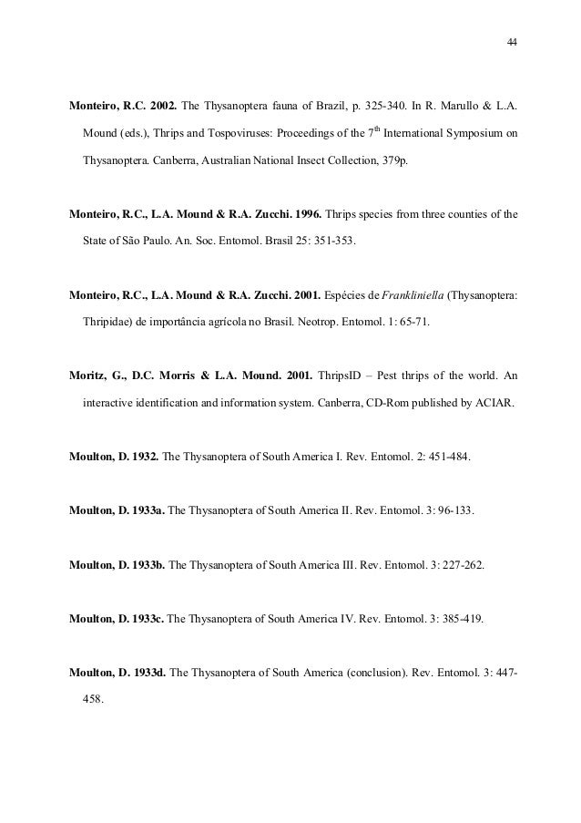 44  Monteiro, R.C. 2002. The Thysanoptera fauna of Brazil, p. 325-340. In R. Marullo & L.A. Mound (eds.), Thrips and Tospo...