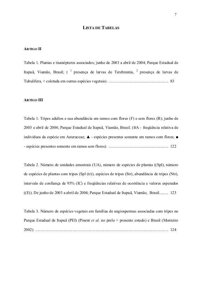 7  LISTA DE TABELAS  ARTIGO II Tabela 1. Plantas e tisanópteros associados; junho de 2003 a abril de 2004; Parque Estadual...