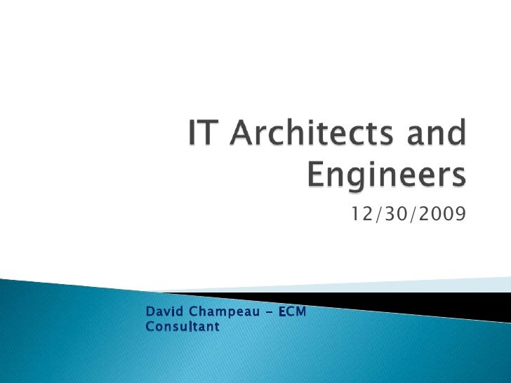 IT Architects and Engineers<br />12/30/2009<br />David Champeau - ECM Consultant<br />