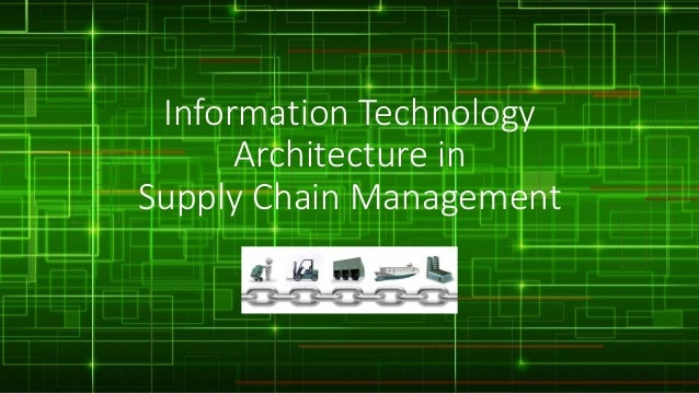 Information Technology Architecture in Supply Chain Management