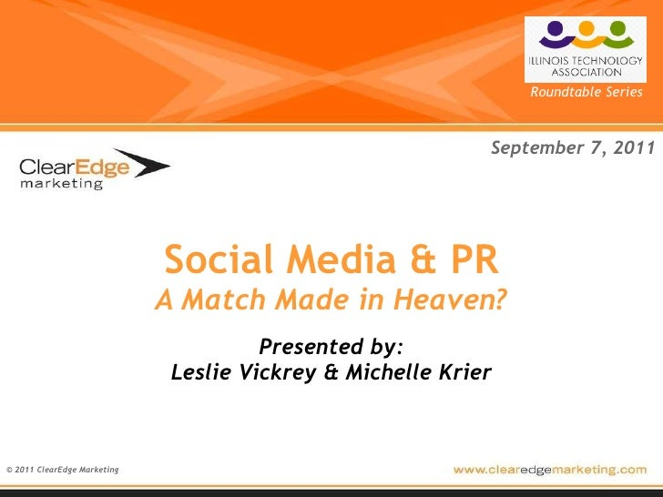 Social Media & PR A Match Made in Heaven? Presented by: Leslie Vickrey & Michelle Krier © 2011 ClearEdge Marketing Septemb...
