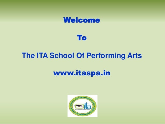 Welcome To The ITA School Of Performing Arts www.itaspa.in