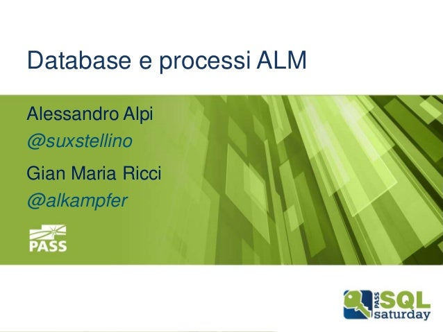 Database e processi ALM Alessandro Alpi @suxstellino  Gian Maria Ricci @alkampfer  December 13th, 2013  #sqlsat264