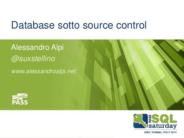 #sqlsatParma  Database sotto source control  Alessandro Alpi  @suxstellino  www.alessandroalpi.net  November 22 #sqlsat355...