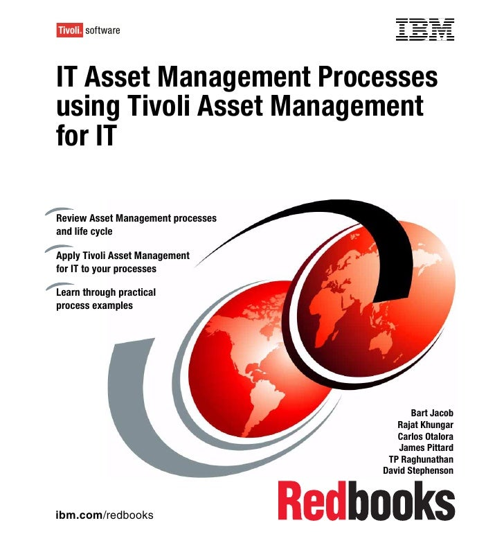 Front coverIT Asset Management Processesusing Tivoli Asset Managementfor ITReview Asset Management processesand life cycle...