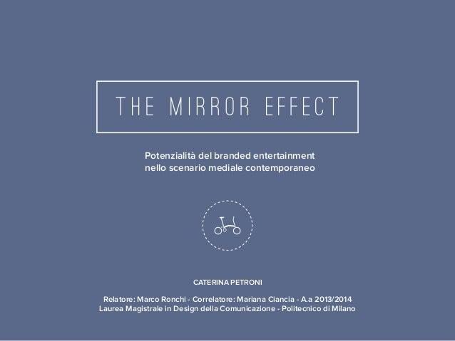 Caterina Petroni • 797683 • The Mirror Effect • A.a 2013/2014 • Relatore: Marco Ronchi • Correlatore: Mariana Ciancia 1 / ...