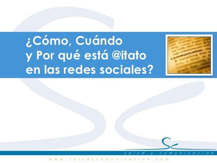 ¿Cómo, Cuándo <br />y Por qué está @itato<br />en las redes sociales?<br />
