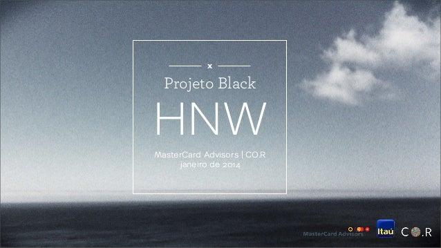 x  Projeto Black  HNW MasterCard Advisors | CO.R janeiro de 2014
