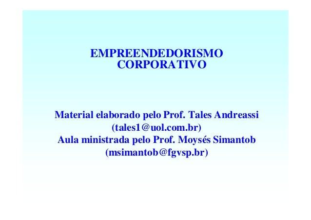 EMPREENDEDORISMO          CORPORATIVOMaterial elaborado pelo Prof. Tales Andreassi             (tales1@uol.com.br)Aula min...