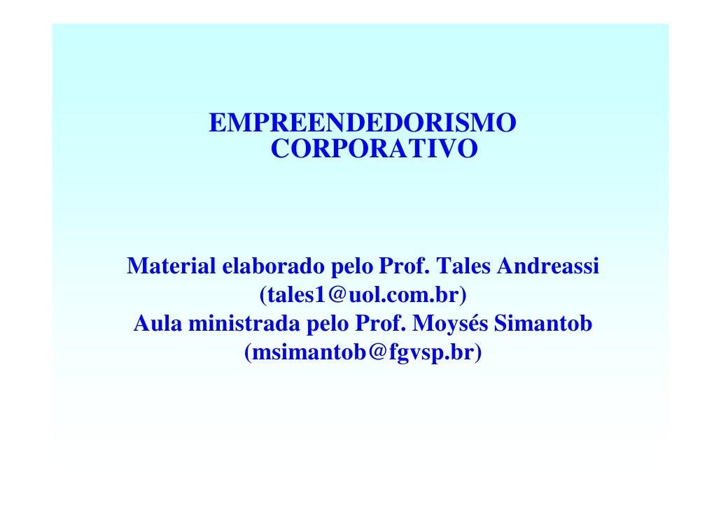 EMPREENDEDORISMO           CORPORATIVO    Material elaborado pelo Prof. Tales Andreassi              (tales1@uol.com.br) A...
