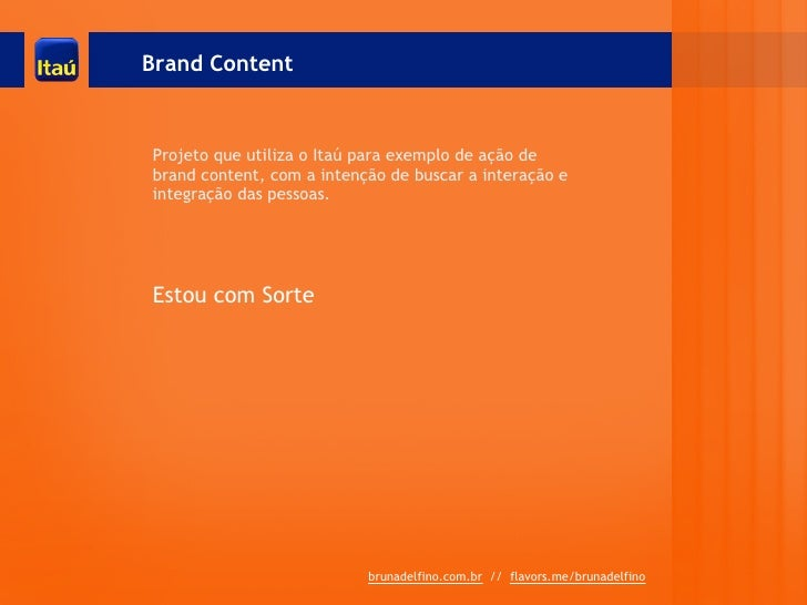 Brand ContentProjeto que utiliza o Itaú para exemplo de ação debrand content, com a intenção de buscar a interação eintegr...