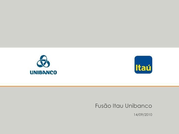 Fusão Itau Unibanco<br />14/09/2010<br />