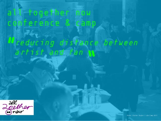 """all together now conference & camp reducing distance between artist and fan Photo: Dieter Engler 