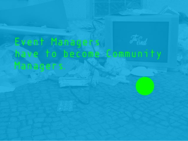 Event Managers have to become Community Managers.