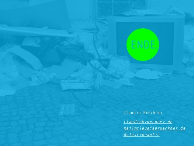 ENDE. Claudia Brückner ! ! mail@claudiabrueckner.de claudiabrueckner.de @clastronautin