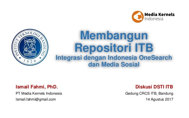 Ismail Fahmi, PhD. PT Media Kernels Indonesia Ismail.fahmi@gmail.com Diskusi DSTI ITB Gedung CRCS ITB, Bandung 14 Agustus ...
