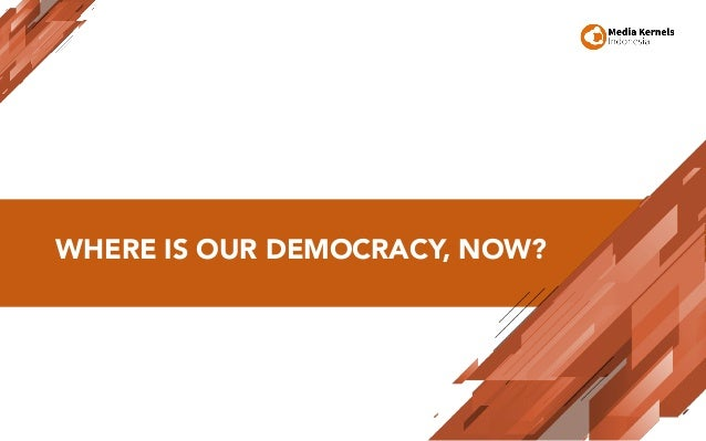 WHERE IS OUR DEMOCRACY, NOW?