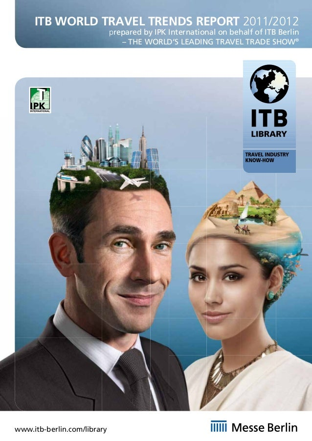 ITB WORLD TRAVEL TRENDS REPORT 2011/2012                             prepared by IPK International on behalf of ITB Berlin...