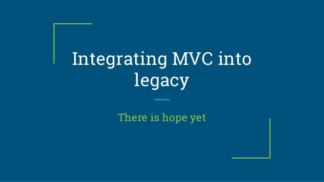 Integrating MVC into legacy There is hope yet