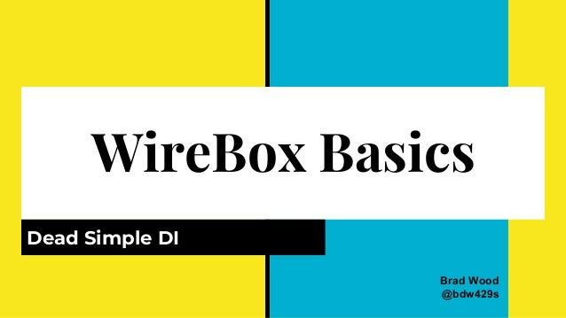 WireBox Basics Dead Simple DI Brad Wood @bdw429s