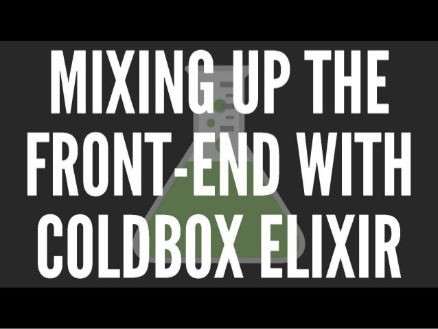 ITB2019 ColdBox Elixir v3: What's New and Improved - Jon Clausen