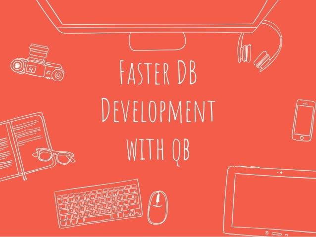 Faster DB Development with qb