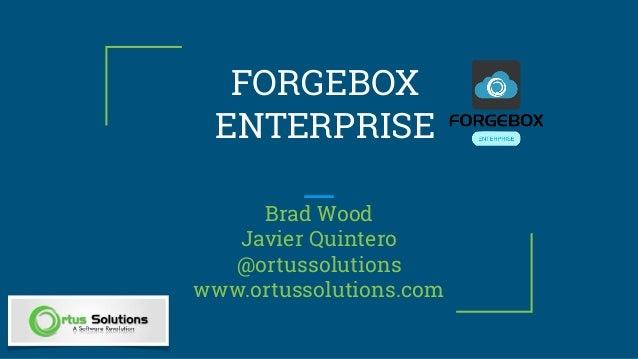 FORGEBOX ENTERPRISE Brad Wood Javier Quintero @ortussolutions www.ortussolutions.com