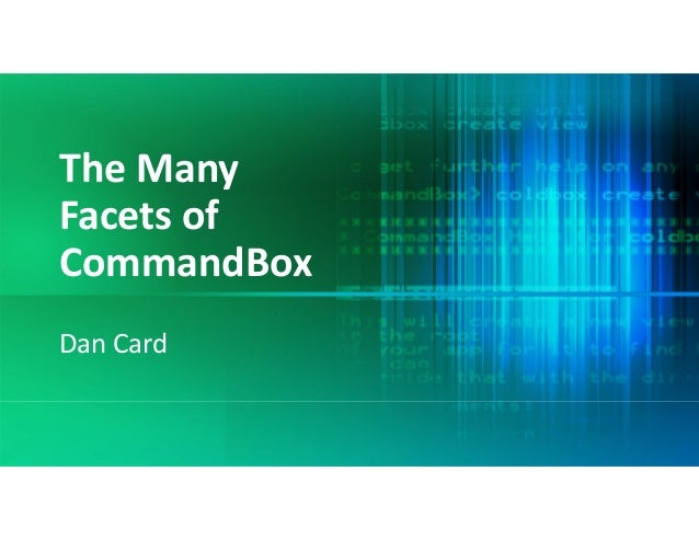 The Many  Facets of  CommandBox Dan Card