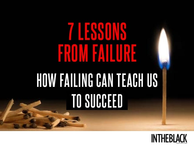 7 LESSONS FROM FAILURE TO SUCCEED HOW FAILING CAN TEACH US LEADERSHIP . STRATEGY . BUSINESS