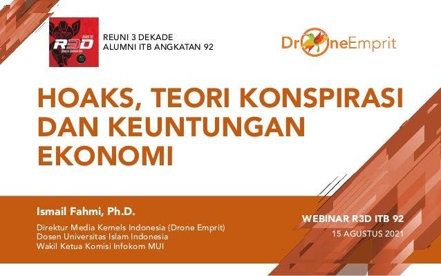 HOAKS, TEORI KONSPIRASI DAN KEUNTUNGAN EKONOMI Ismail Fahmi, Ph.D. Direktur Media Kernels Indonesia (Drone Emprit) Dosen U...