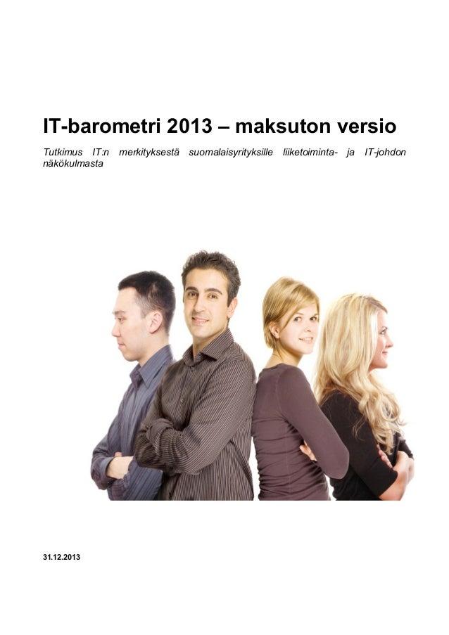 IT-barometri 2013 – maksuton versio Tutkimus IT:n näkökulmasta  31.12.2013  merkityksestä  suomalaisyrityksille  liiketoim...