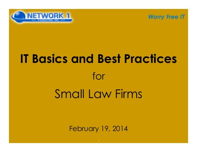 Worry Free IT IT Basics and Best Practices for Small Law Firms February 19, 2014 1