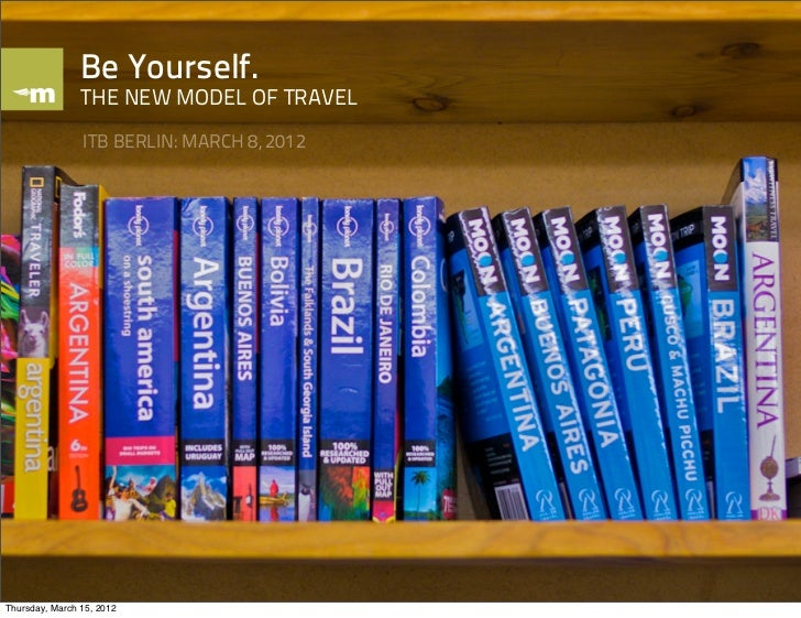 Be Yourself.                THE NEW MODEL OF TRAVEL                ITB BERLIN: MARCH 8, 2012                              ...
