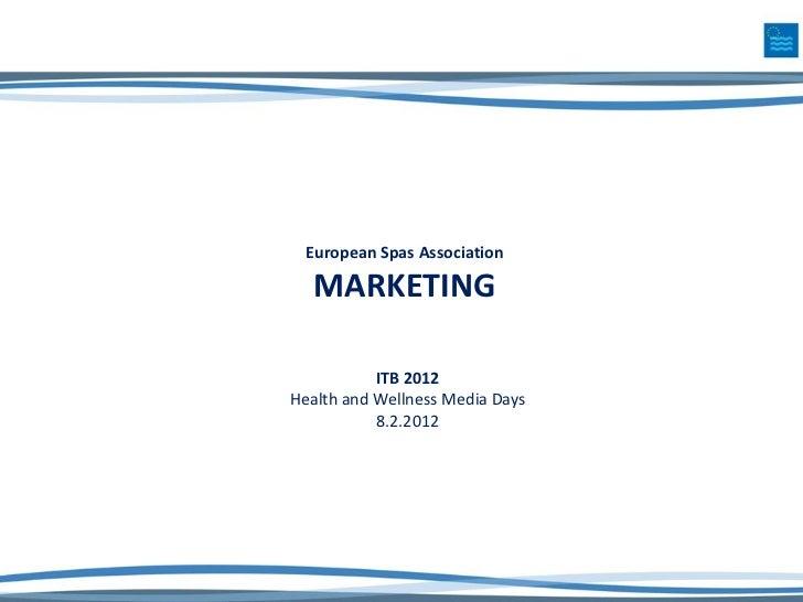 European Spas Association  MARKETING           ITB 2012Health and Wellness Media Days           8.2.2012