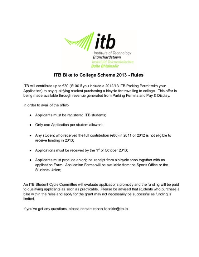 ITB Bike to College Scheme 2013 ­ Rules ITB will contribute up to €80 (€100 if you include a 2012/13 ITB Parking Permit wi...