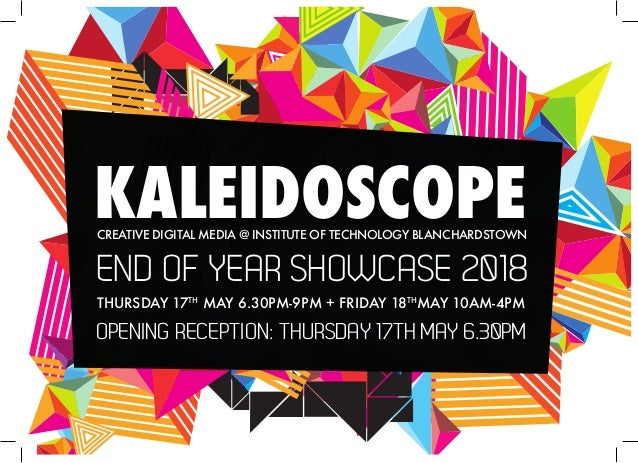 KALEIDOSCOPECREATIVE DIGITAL MEDIA @ INSTITUTE OF TECHNOLOGY BLANCHARDSTOWN THURSDAY 17TH MAY 6.30PM-9PM + FRIDAY 18TH MAY...