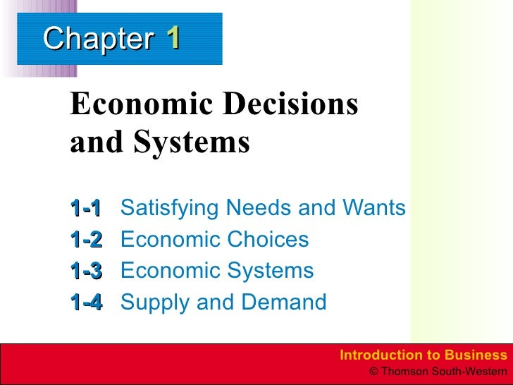 Economic Decisions  and Systems 1-1 Satisfying Needs and Wants 1-2 Economic Choices 1-3 Economic Systems 1-4 Supply and De...