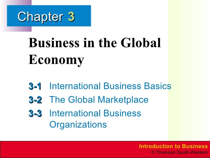 Business in the Global Economy 3-1 International Business Basics 3-2 The Global Marketplace 3-3 International Business Org...