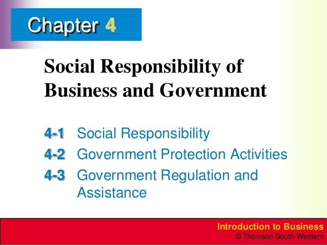 Chapter 4 Social Responsibility of Business and Government 4-1 Social Responsibility 4-2 Government Protection Activities ...