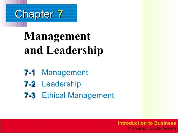Management  and Leadership 7-1 Management 7-2 Leadership 7-3 Ethical Management 7