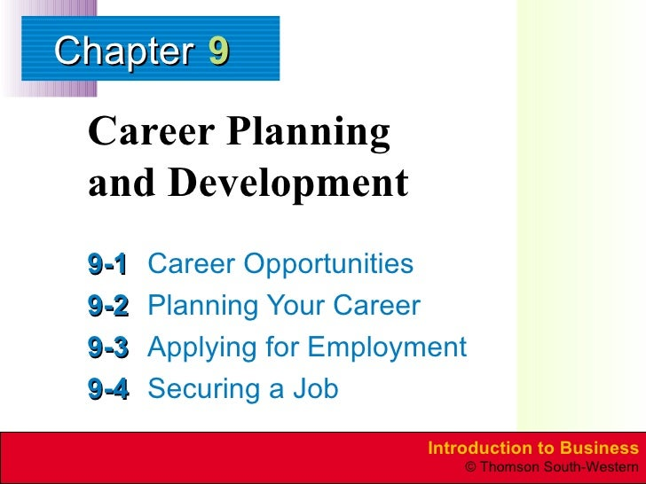Career Planning  and Development 9-1 Career Opportunities 9-2 Planning Your Career 9-3 Applying for Employment 9-4 Securin...