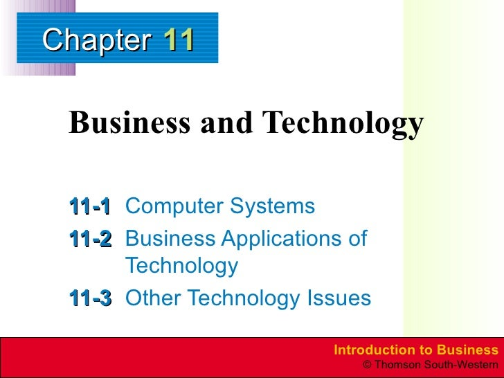 Business and Technology 11-1 Computer Systems 11-2 Business Applications of Technology 11-3 Other Technology Issues 11