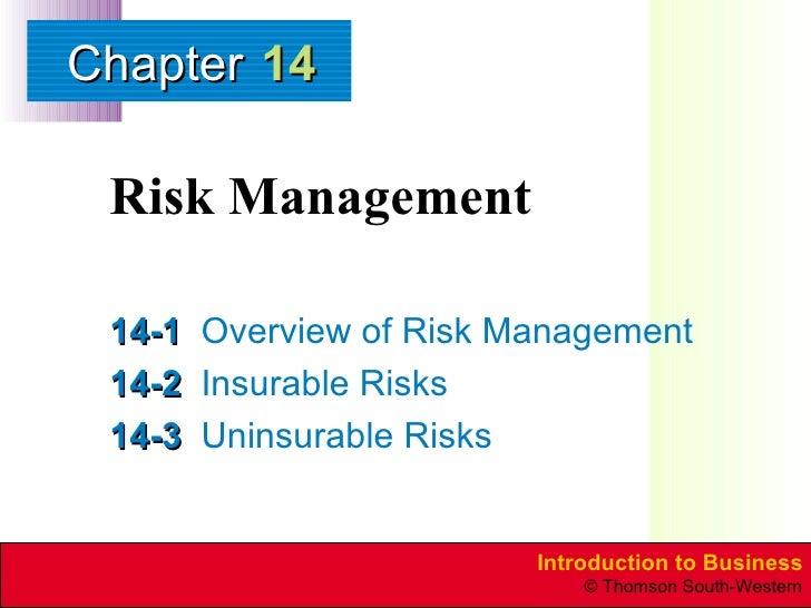 Risk Management 14-1 Overview of Risk Management 14-2 Insurable Risks 14-3 Uninsurable Risks 14