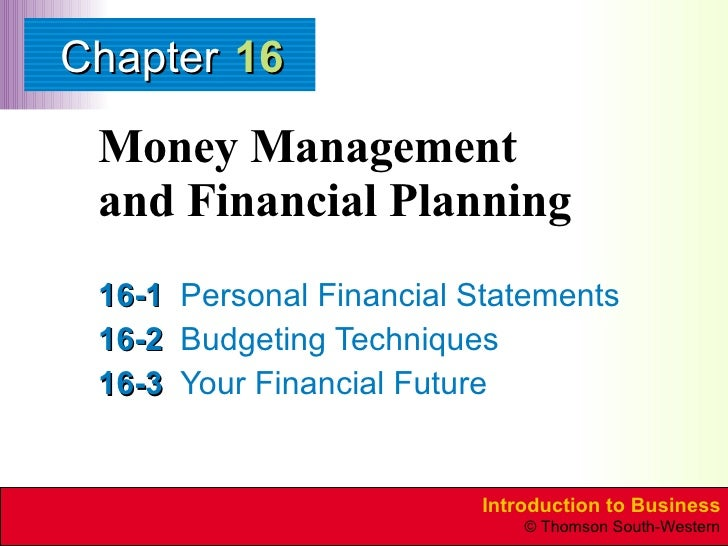 Money Management  and Financial Planning 16-1 Personal Financial Statements 16-2 Budgeting Techniques 16-3 Your Financial ...