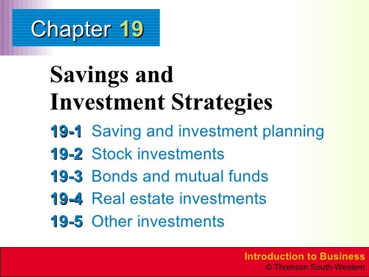 Savings and  Investment Strategies 19-1 Saving and investment planning 19-2 Stock investments 19-3 Bonds and mutual funds ...