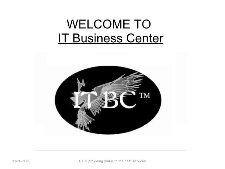WELCOME TO  IT Business Center ITBC providing you with the best services 11/26/2009