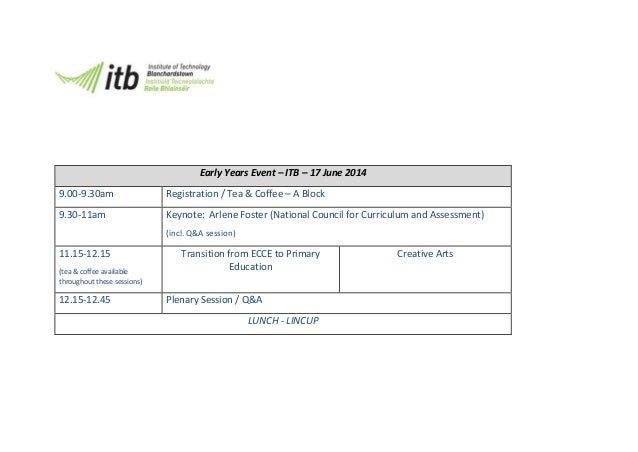 Early Years Event – ITB – 17 June 2014 9.00-9.30am Registration / Tea & Coffee – A Block 9.30-11am Keynote: Arlene Foster ...