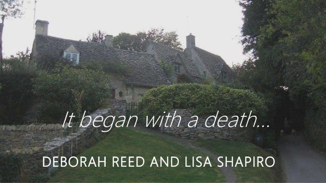 DEBORAH REED AND LISA SHAPIRO It began with a death…